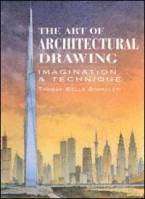 Schaller, Thomas W. — The Art of Architectural Drawing: Imagination and Technique