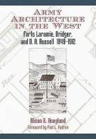 Alison K. Hoagland - Army Architecture in the West: Forts Laramie, Bridger, and D.A. Russell, 1849-1912