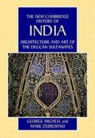 George Mihell, Mark Zebrowski - Architecture and Art of the Deccan Sultanates