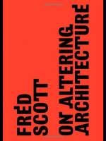 Fred Scott - On Altering Architecture