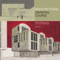Mo Zell - Architectural Drawing Course: Tools and Techniques for 2D and 3D Representation