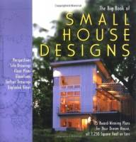 D. Metz, C. Tredway, K. Tremblay - The Big Book of Small House Designs: 75 Award-Winning Plans for Your Dream House