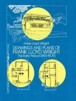 Frank Lloyd Wright - Drawings and Plans of Frank Lloyd Wright: The Early Period (1893-1909)