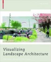 Elke Mertens - Visualizing Landscape Architecture: Functions, Concepts, Strategies