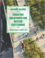 Keith Moskow, Robert Linn - Small Scale: Creative Solutions for Better City Living