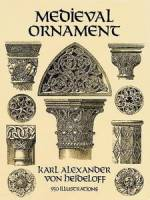 Karl Alexander Heideloff - Medieval Ornament: 950 Illustrations (Dover Pictorial Archive)