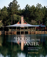 Robert W. Knight - A House on the Water: Inspiration for Living at the Water's Edge