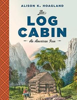 Alison K. Hoagland - The Log Cabin: An American Icon