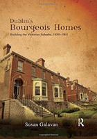 Susan Galavan - Dublin's Bourgeois Homes: Building the Victorian Suburbs, 1850-1901