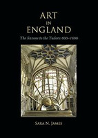 Sara N. James - Art in England: The Saxons to the Tudors: 600-1600