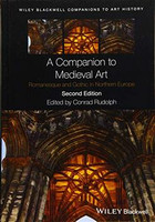 Conrad Rudolph - A Companion to Medieval Art: Romanesque and Gothic in Northern Europe, 2nd Edition