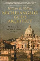 William E. Wallace - Michelangelo, God's Architect: The Story of His Final Years and Greatest Masterpiece