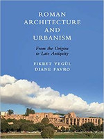Diane Favro - Roman Architecture and Urbanism: From the Origins to Late Antiquity