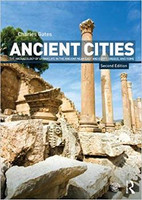 Charles Gates - Ancient Cities: The Archaeology of Urban Life in the Ancient Near East and Egypt, Greece and Rome