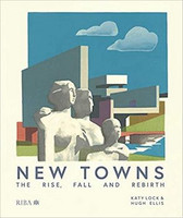 Katy Lock, Hugh Ellis - New Towns: The Rise, Fall and Rebirth