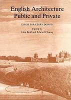 John F. Bold, Edward Chaney - English Architecture Public and Private: Essays for Kerry Downes